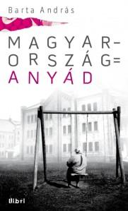 Barta András: Magyarország = anyád