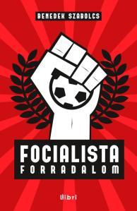 Benedek Szabolcs: Focialista forradalom