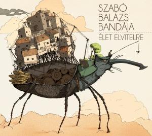 Élet elvitelre (forrás: www.szabobalazsbandaja.bandcamp.com )