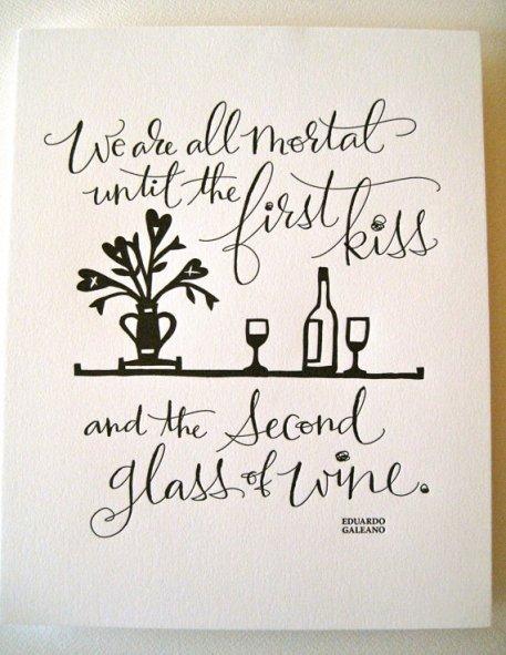 Az első csókig és a második pohár borig mindannyian halhatatlanok vagyunk. Eduardo Galeano