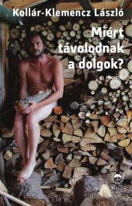 Kollár-Klemencz László: Miért távolodnak a dolgok? a kép forrása: http://kiadok.lira.hu/kiado/magveto/
