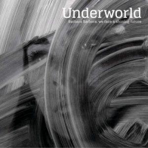 Underworld - Barbara Barbara, We Face A Shining Future (2016)...Freak37